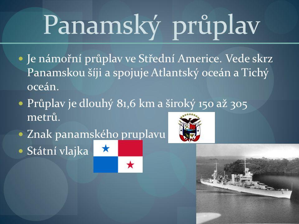 Panamský průplav Je námořní průplav ve Střední Americe. Vede skrz Panamskou šíji a spojuje Atlantský oceán a Tichý oceán.
