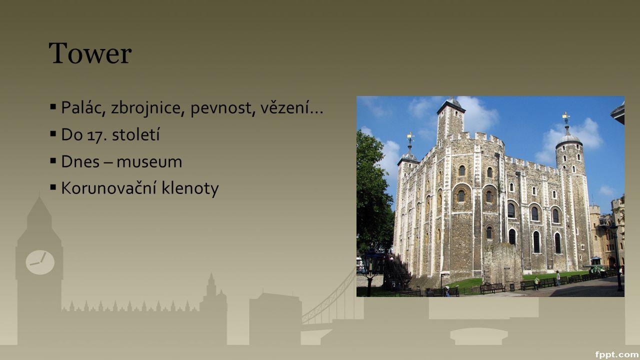 Tower Palác, zbrojnice, pevnost, vězení… Do 17. století Dnes – museum