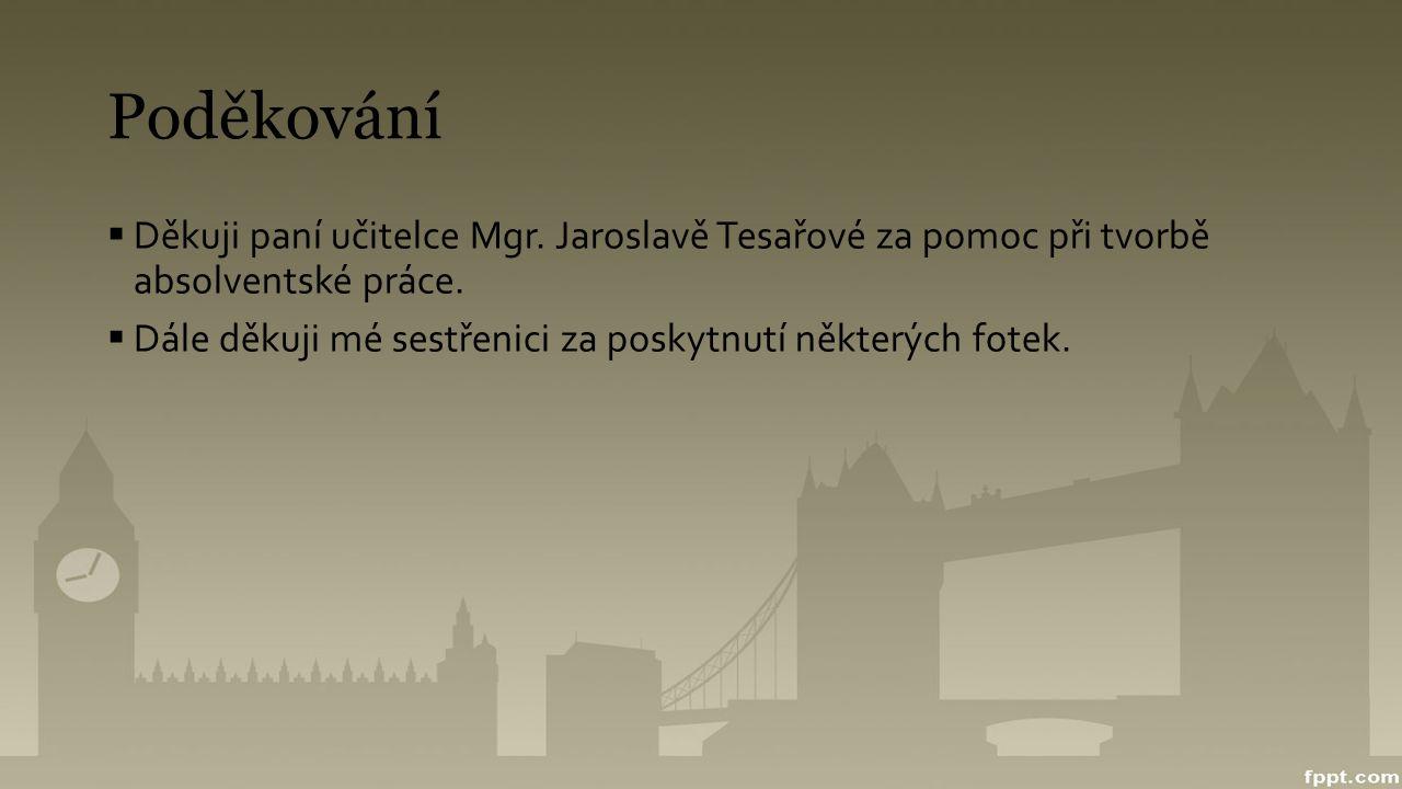 Poděkování Děkuji paní učitelce Mgr. Jaroslavě Tesařové za pomoc při tvorbě absolventské práce.