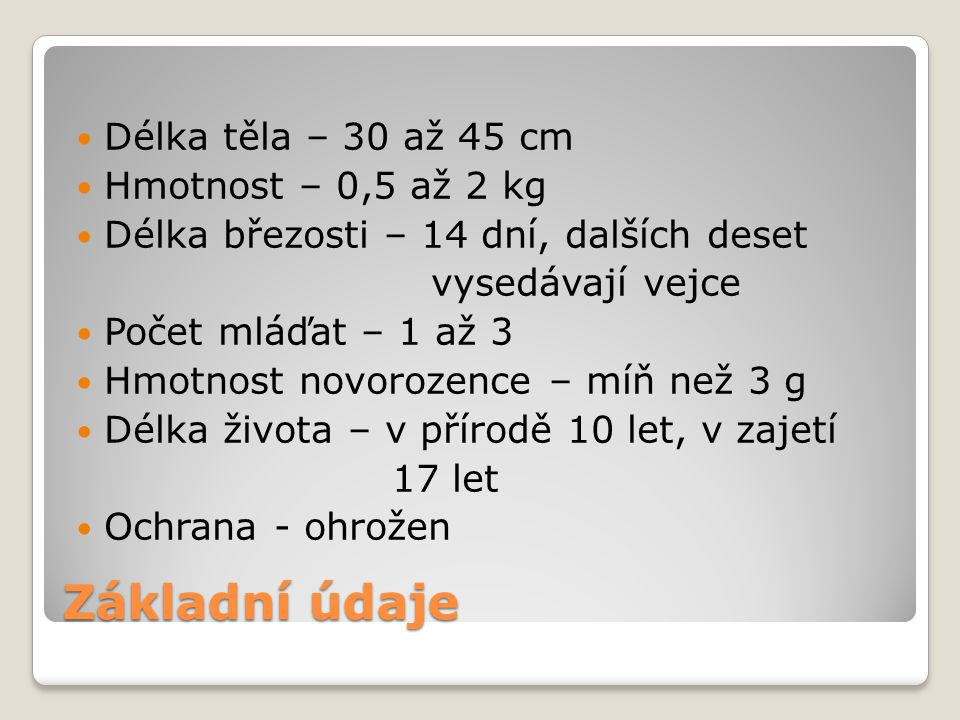 Základní údaje Délka těla – 30 až 45 cm Hmotnost – 0,5 až 2 kg