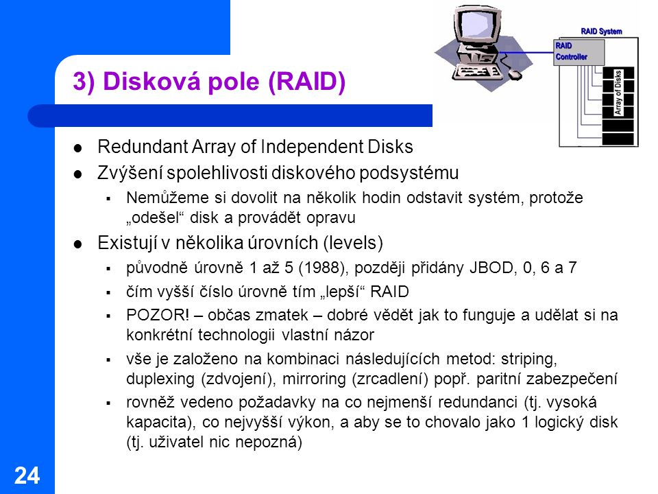 3) Disková pole (RAID) Redundant Array of Independent Disks
