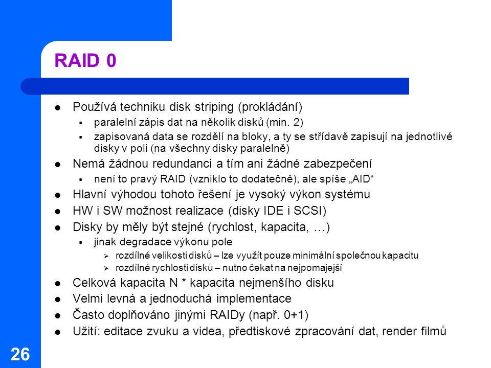 RAID 0 Používá techniku disk striping (prokládání)