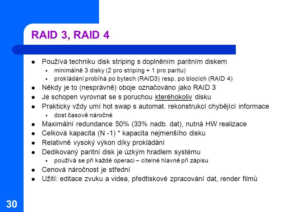 RAID 3, RAID 4 Používá techniku disk striping s doplněním paritním diskem. minimálně 3 disky (2 pro striping + 1 pro paritu)