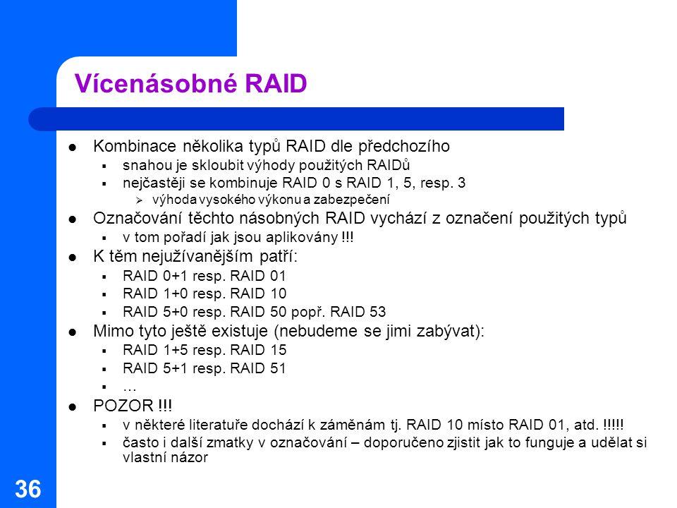 Vícenásobné RAID Kombinace několika typů RAID dle předchozího