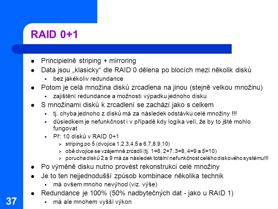 RAID 0+1 Principielně striping + mirroring