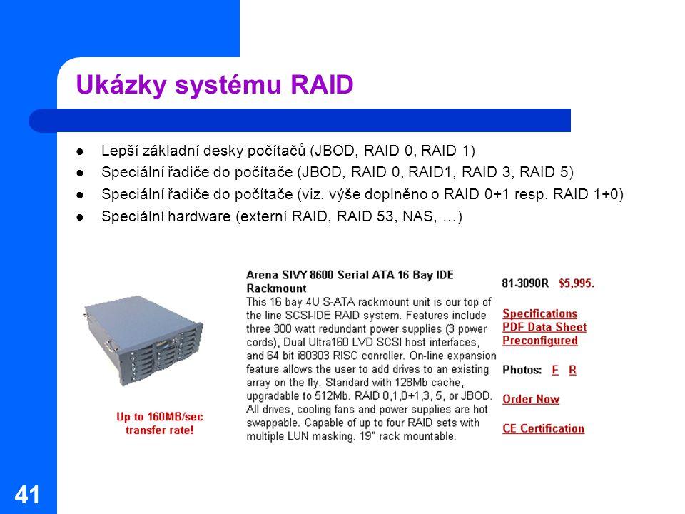 Ukázky systému RAID Lepší základní desky počítačů (JBOD, RAID 0, RAID 1) Speciální řadiče do počítače (JBOD, RAID 0, RAID1, RAID 3, RAID 5)