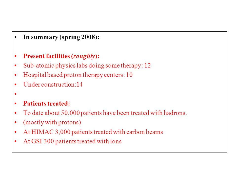 In summary (spring 2008): Present facilities (roughly): Sub-atomic physics labs doing some therapy: 12.