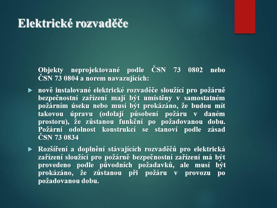 Elektrické rozvaděče Objekty neprojektované podle ČSN 73 0802 nebo ČSN 73 0804 a norem navazujících: