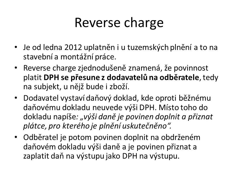 Reverse charge Je od ledna 2012 uplatněn i u tuzemských plnění a to na stavební a montážní práce.