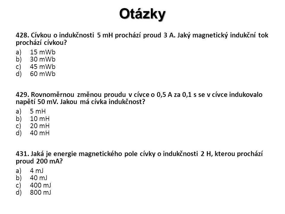 Otázky 428. Cívkou o indukčnosti 5 mH prochází proud 3 A. Jaký magnetický indukční tok prochází cívkou