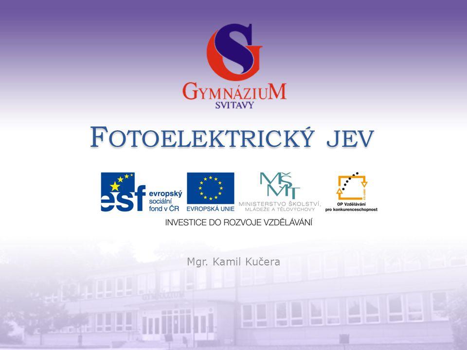 Fotoelektrický jev Mgr. Kamil Kučera
