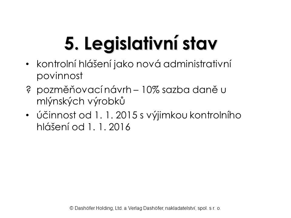 5. Legislativní stav kontrolní hlášení jako nová administrativní povinnost. pozměňovací návrh – 10% sazba daně u mlýnských výrobků.