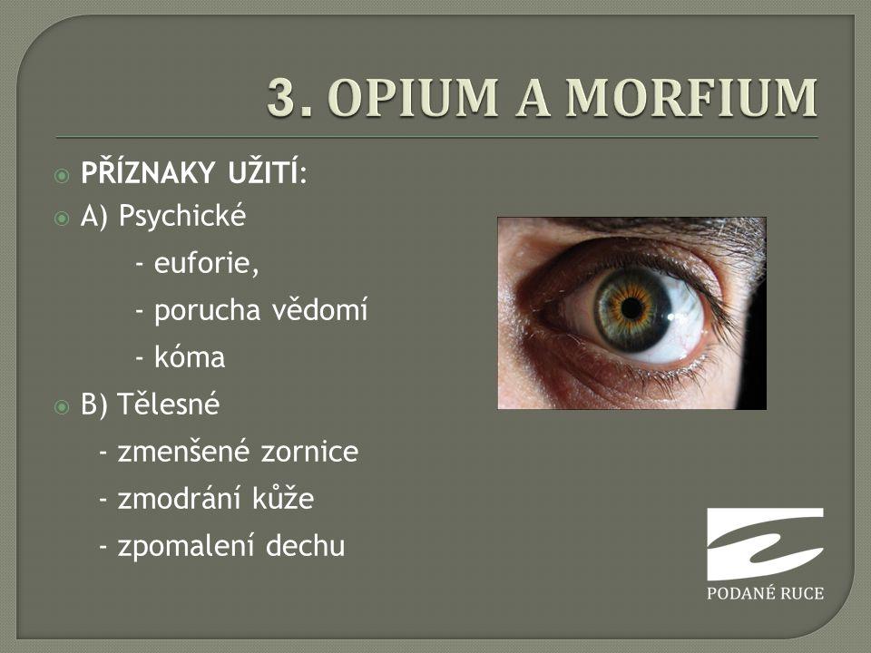3. OPIUM A MORFIUM PŘÍZNAKY UŽITÍ: A) Psychické - euforie,