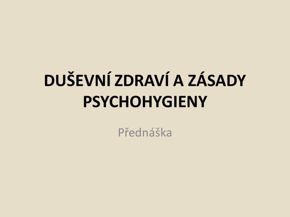 DUŠEVNÍ ZDRAVÍ A ZÁSADY PSYCHOHYGIENY