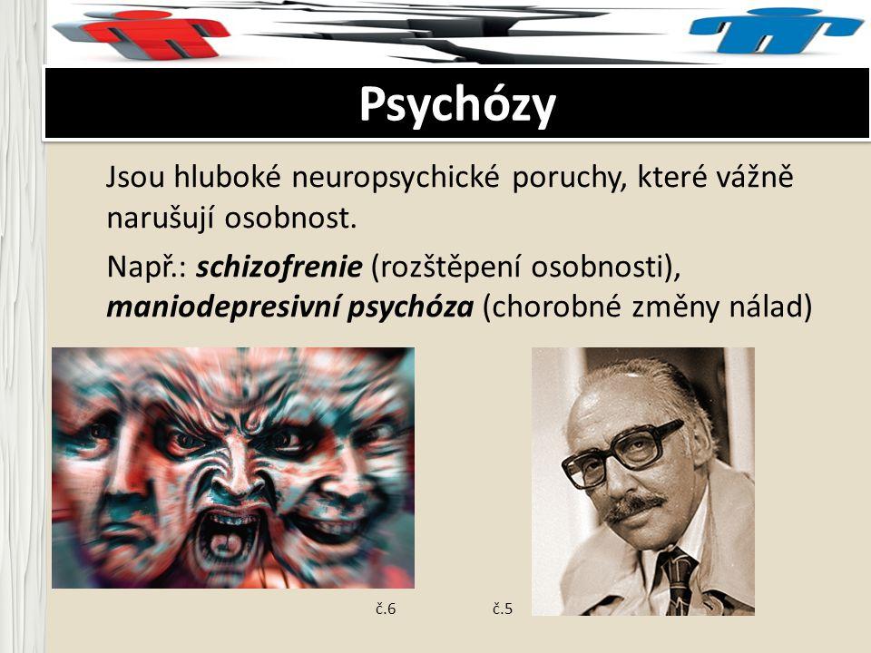 Psychózy Jsou hluboké neuropsychické poruchy, které vážně narušují osobnost.