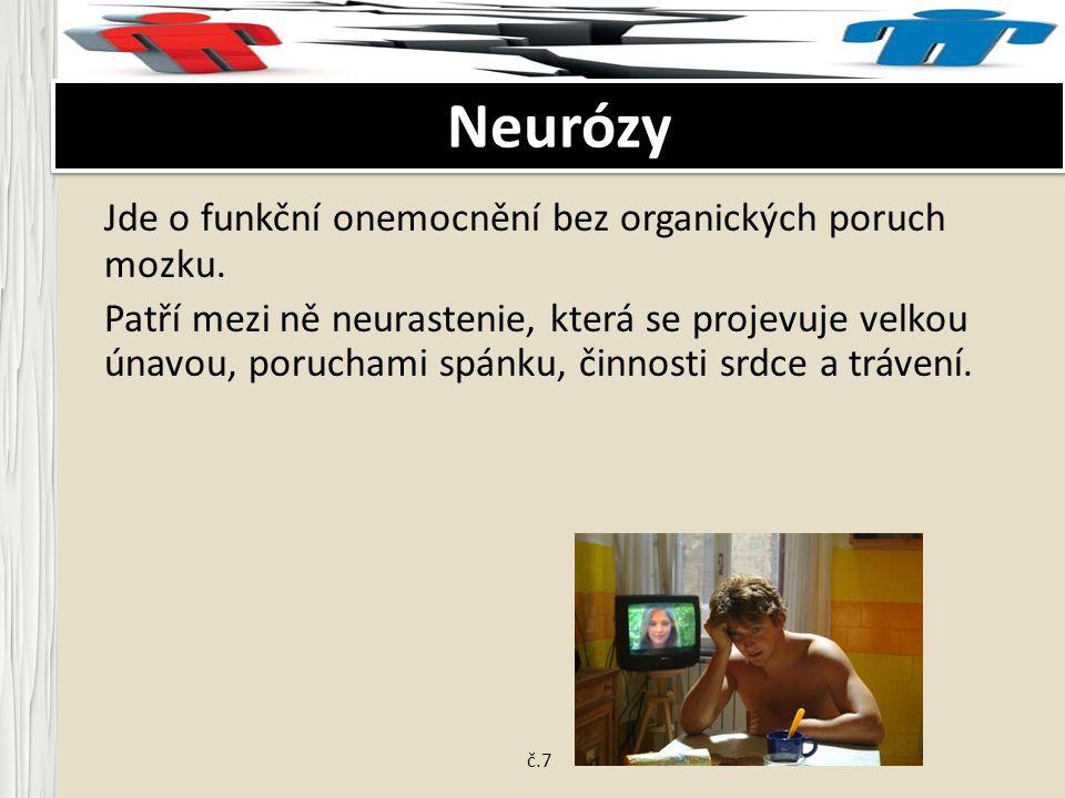 Neurózy Jde o funkční onemocnění bez organických poruch mozku.
