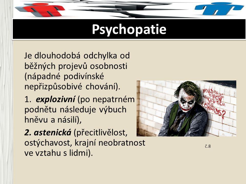 Psychopatie Je dlouhodobá odchylka od běžných projevů osobnosti (nápadné podivínské nepřizpůsobivé chování).