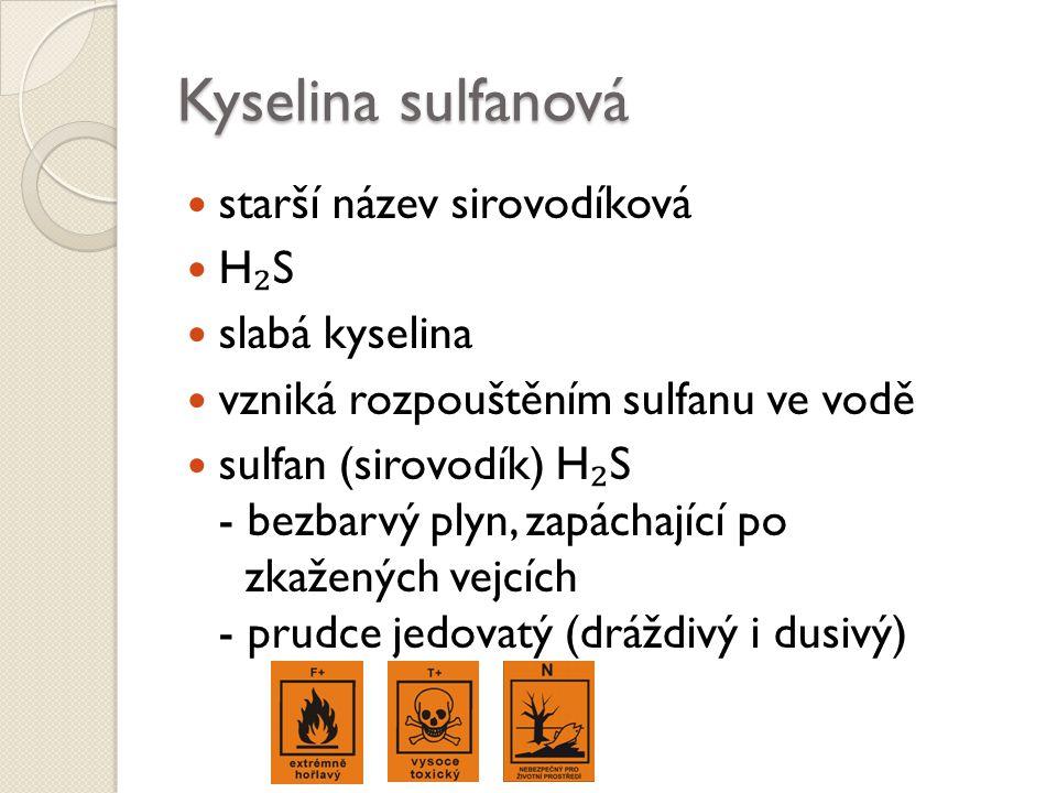 Kyselina sulfanová starší název sirovodíková H₂S slabá kyselina