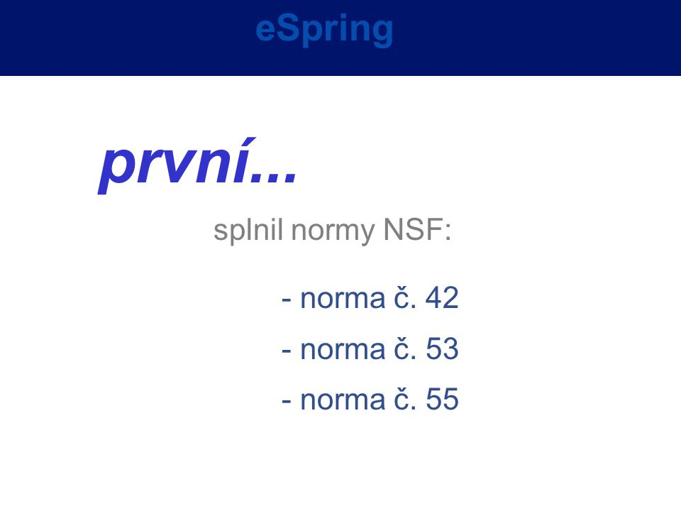 první... eSpring splnil normy NSF: - norma č. 42 - norma č. 53