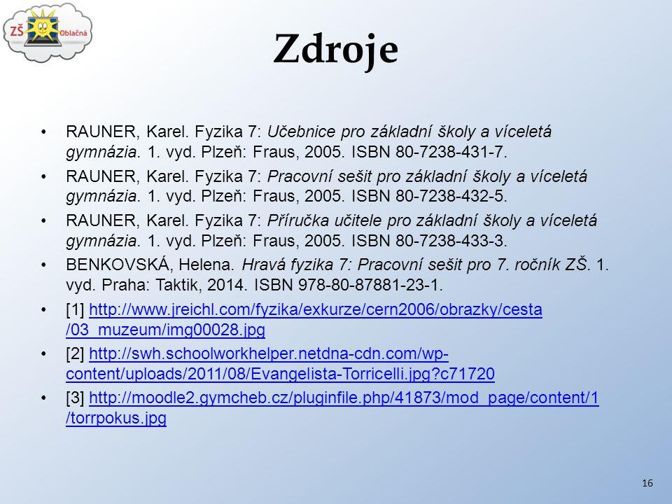 Zdroje RAUNER, Karel. Fyzika 7: Učebnice pro základní školy a víceletá gymnázia. 1. vyd. Plzeň: Fraus, 2005. ISBN 80-7238-431-7.
