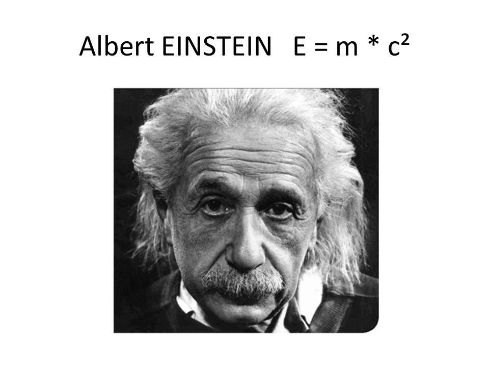Albert EINSTEIN E = m * c²
