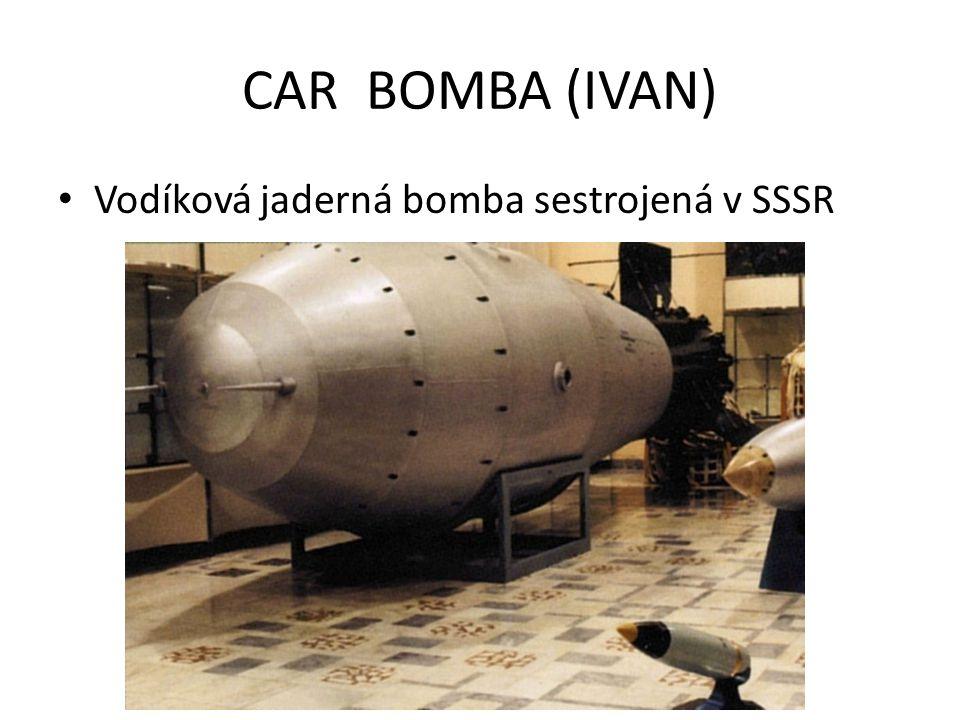 CAR BOMBA (IVAN) Vodíková jaderná bomba sestrojená v SSSR