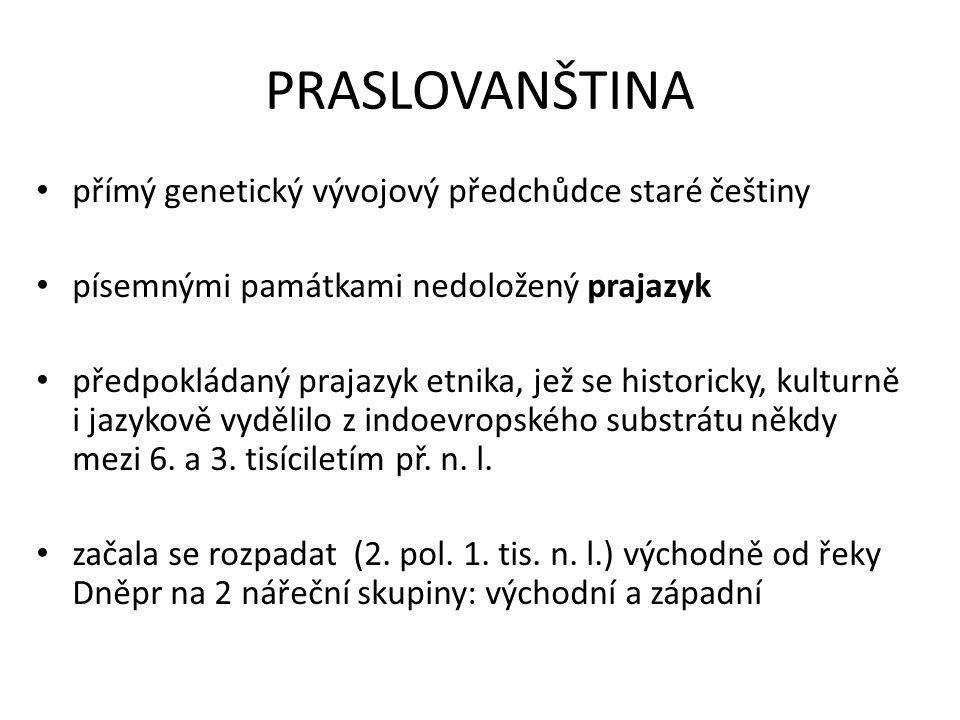 PRASLOVANŠTINA přímý genetický vývojový předchůdce staré češtiny