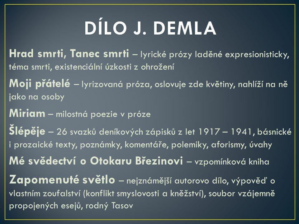 DÍLO J. DEMLA Hrad smrti, Tanec smrti – lyrické prózy laděné expresionisticky, téma smrti, existenciální úzkosti z ohrožení.