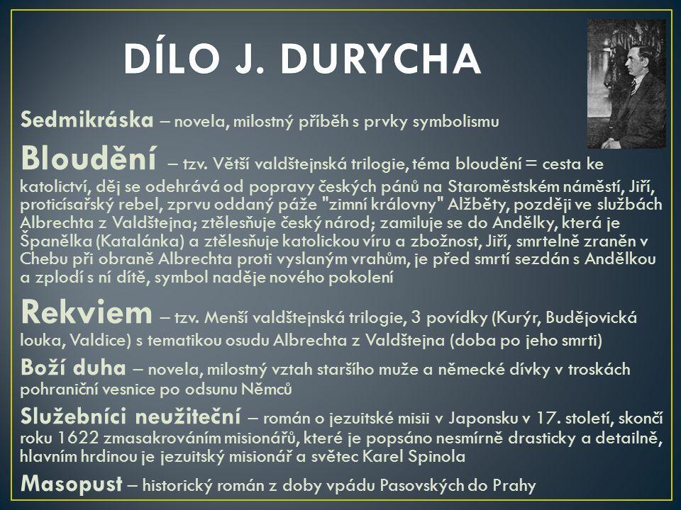 DÍLO J. DURYCHA Sedmikráska – novela, milostný příběh s prvky symbolismu.