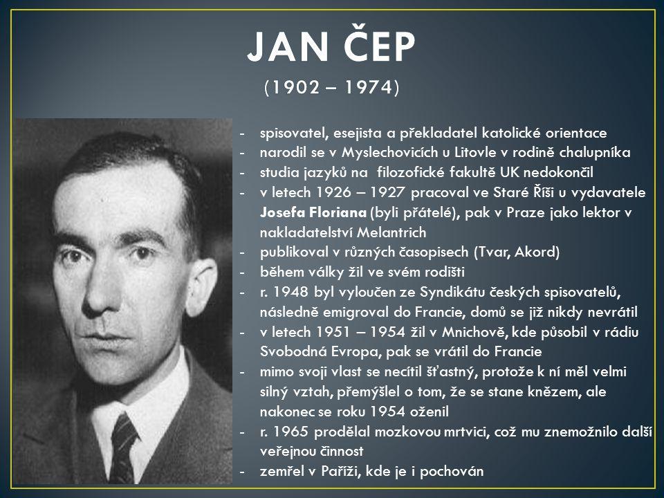 JAN ČEP (1902 – 1974) spisovatel, esejista a překladatel katolické orientace. narodil se v Myslechovicích u Litovle v rodině chalupníka.