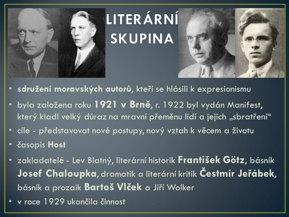LITERÁRNÍ SKUPINA sdružení moravských autorů, kteří se hlásili k expresionismu.