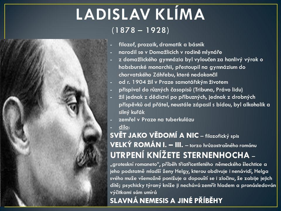 LADISLAV KLÍMA (1878 – 1928) filozof, prozaik, dramatik a básník. narodil se v Domažlicích v rodině mlynáře.
