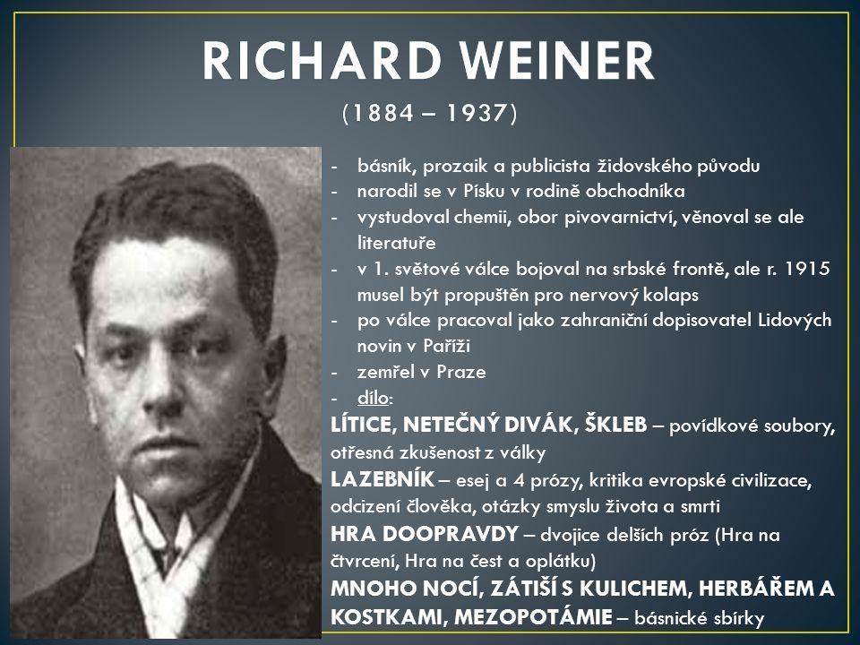 RICHARD WEINER (1884 – 1937) básník, prozaik a publicista židovského původu. narodil se v Písku v rodině obchodníka.