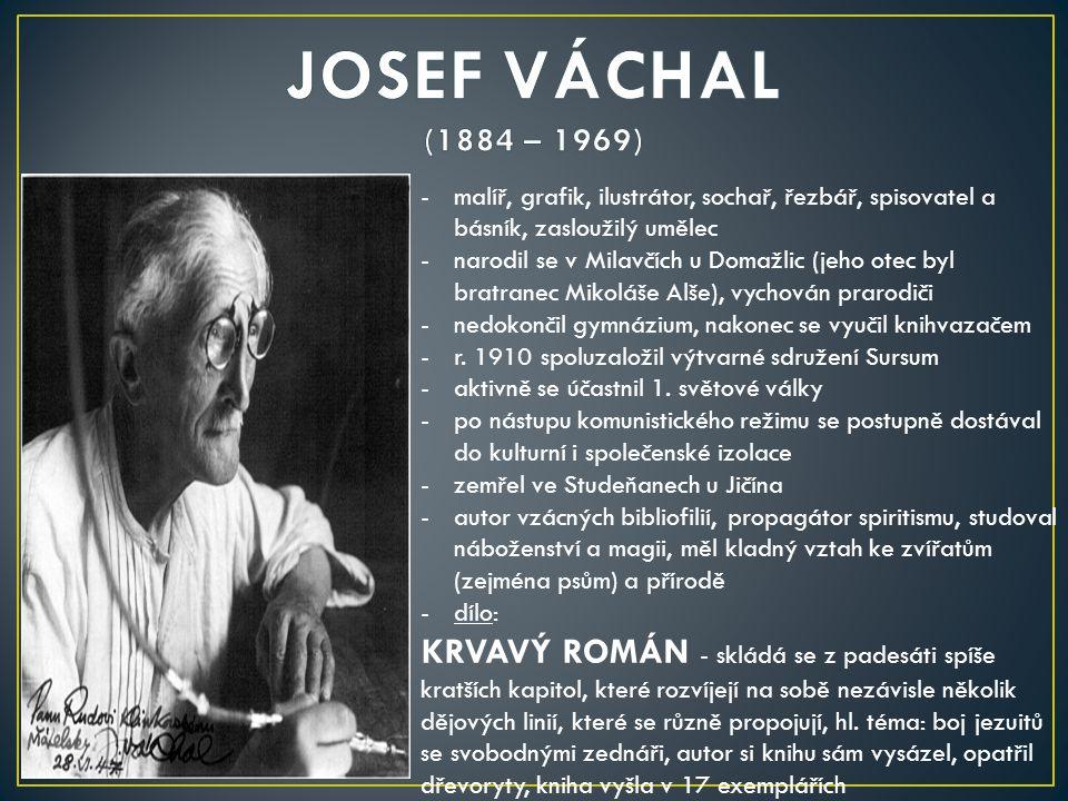 JOSEF VÁCHAL (1884 – 1969) malíř, grafik, ilustrátor, sochař, řezbář, spisovatel a básník, zasloužilý umělec.