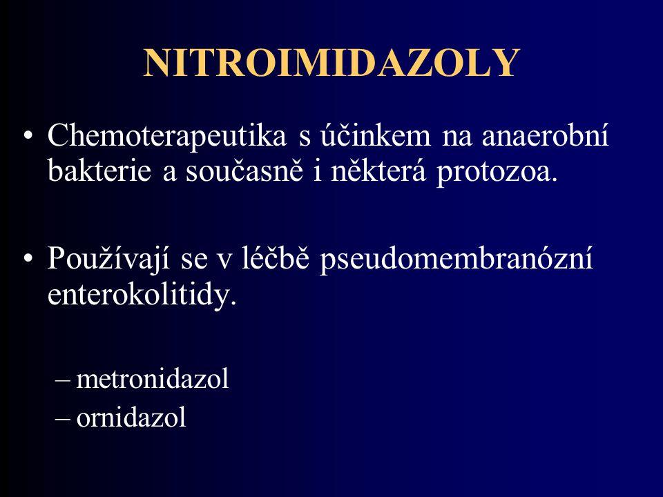 NITROIMIDAZOLY Chemoterapeutika s účinkem na anaerobní bakterie a současně i některá protozoa.