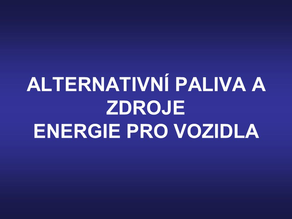 ALTERNATIVNÍ PALIVA A ZDROJE ENERGIE PRO VOZIDLA