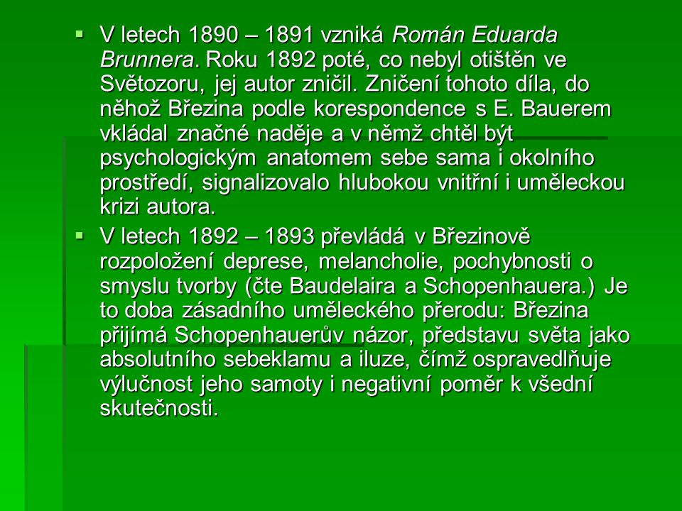 V letech 1890 – 1891 vzniká Román Eduarda Brunnera