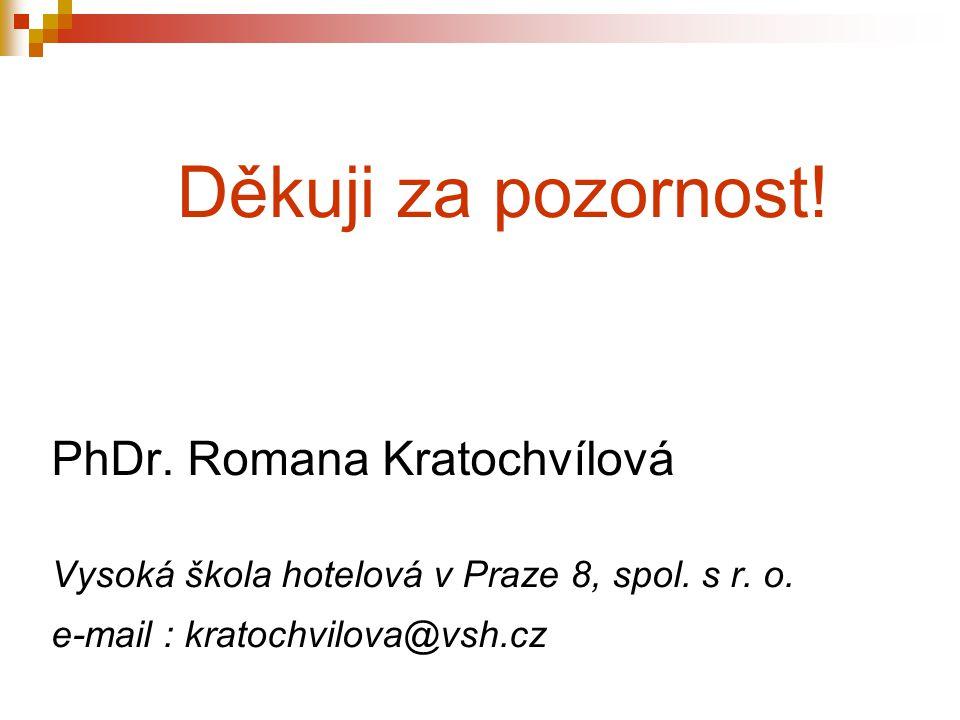 Děkuji za pozornost. PhDr. Romana Kratochvílová Vysoká škola hotelová v Praze 8, spol.