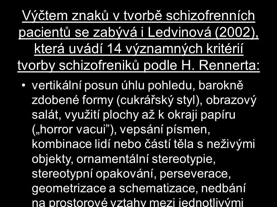 Výčtem znaků v tvorbě schizofrenních pacientů se zabývá i Ledvinová (2002), která uvádí 14 významných kritérií tvorby schizofreniků podle H. Rennerta: