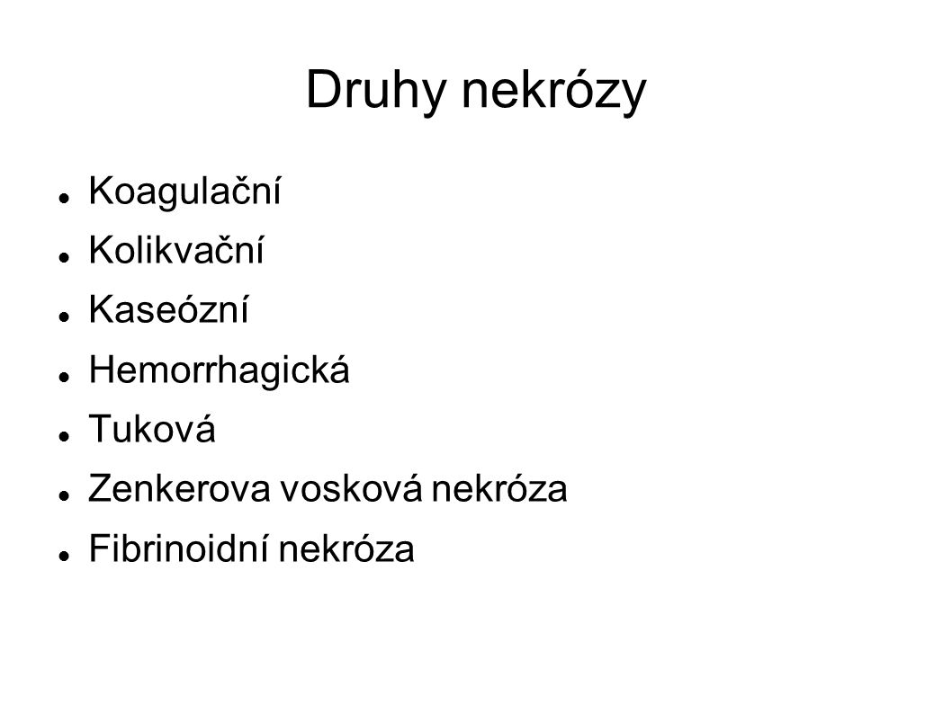 Druhy nekrózy Koagulační Kolikvační Kaseózní Hemorrhagická Tuková
