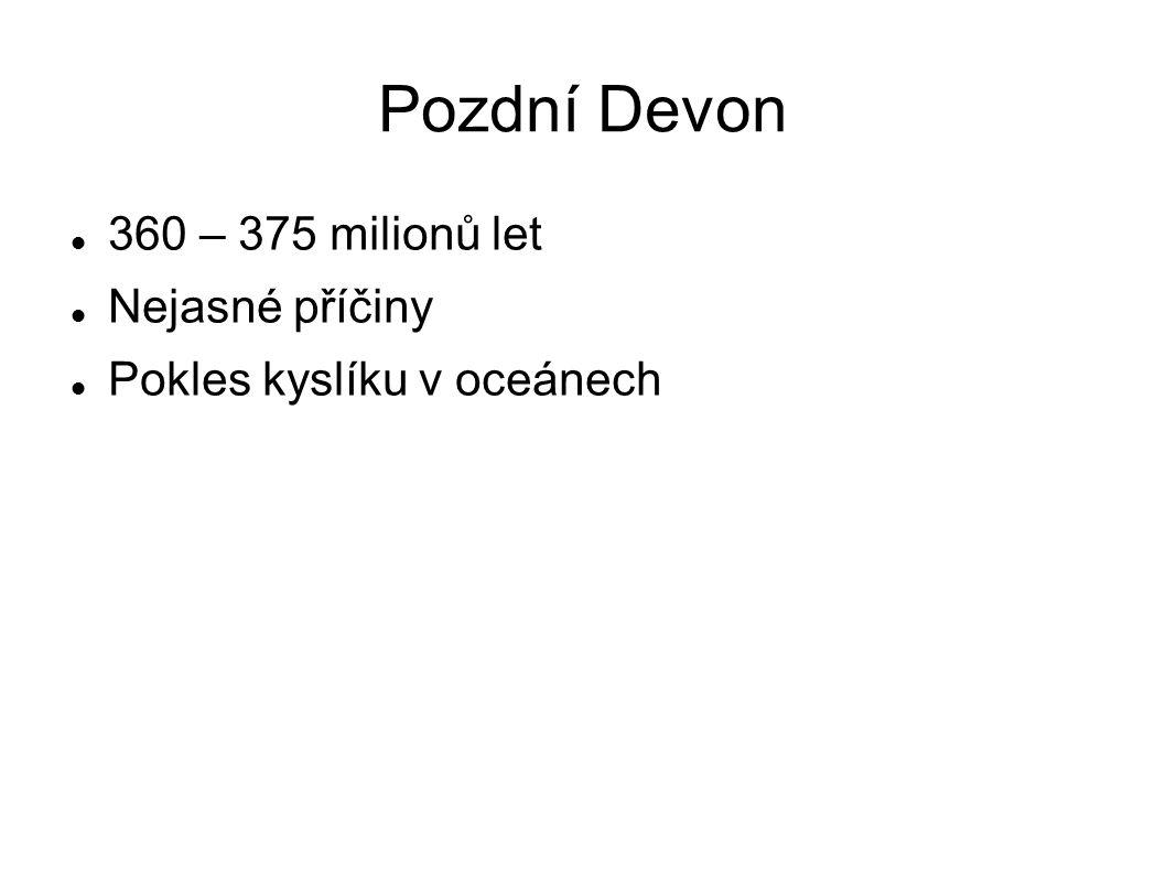 Pozdní Devon 360 – 375 milionů let Nejasné příčiny