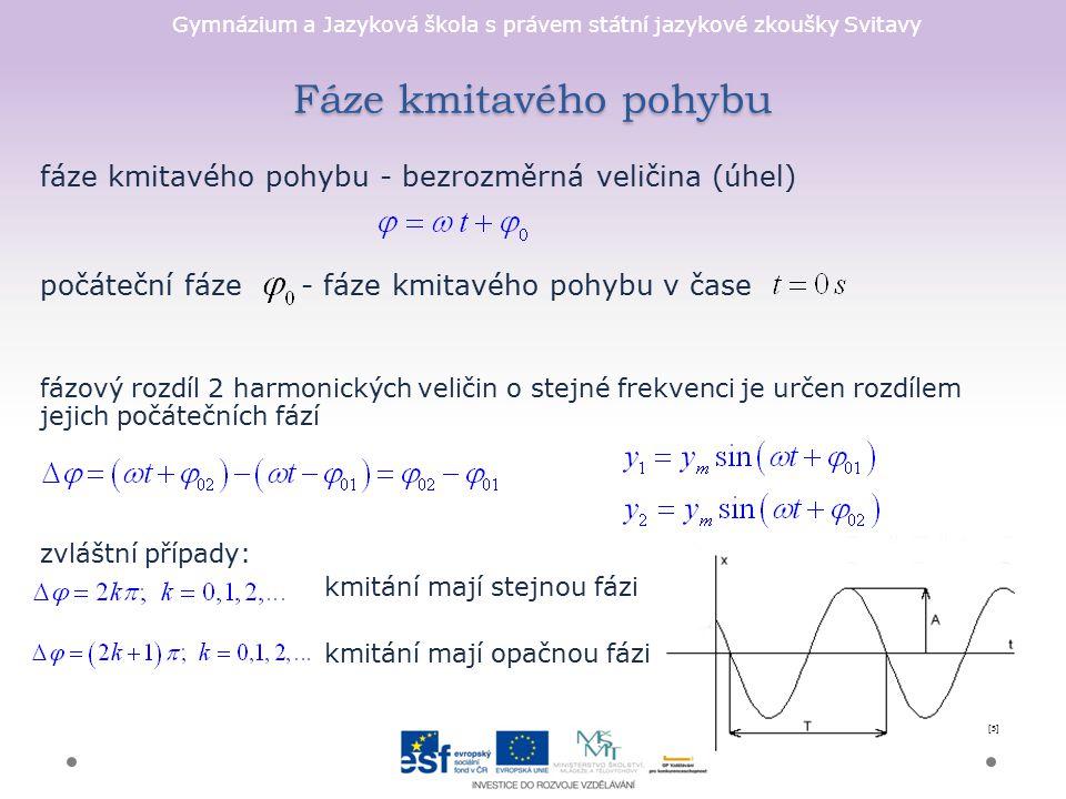 Fáze kmitavého pohybu fáze kmitavého pohybu - bezrozměrná veličina (úhel) počáteční fáze - fáze kmitavého pohybu v čase.