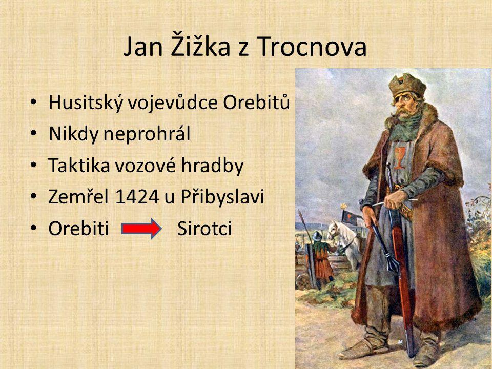 Jan Žižka z Trocnova Husitský vojevůdce Orebitů Nikdy neprohrál