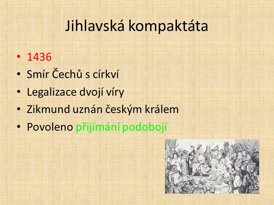 Jihlavská kompaktáta 1436 Smír Čechů s církví Legalizace dvojí víry