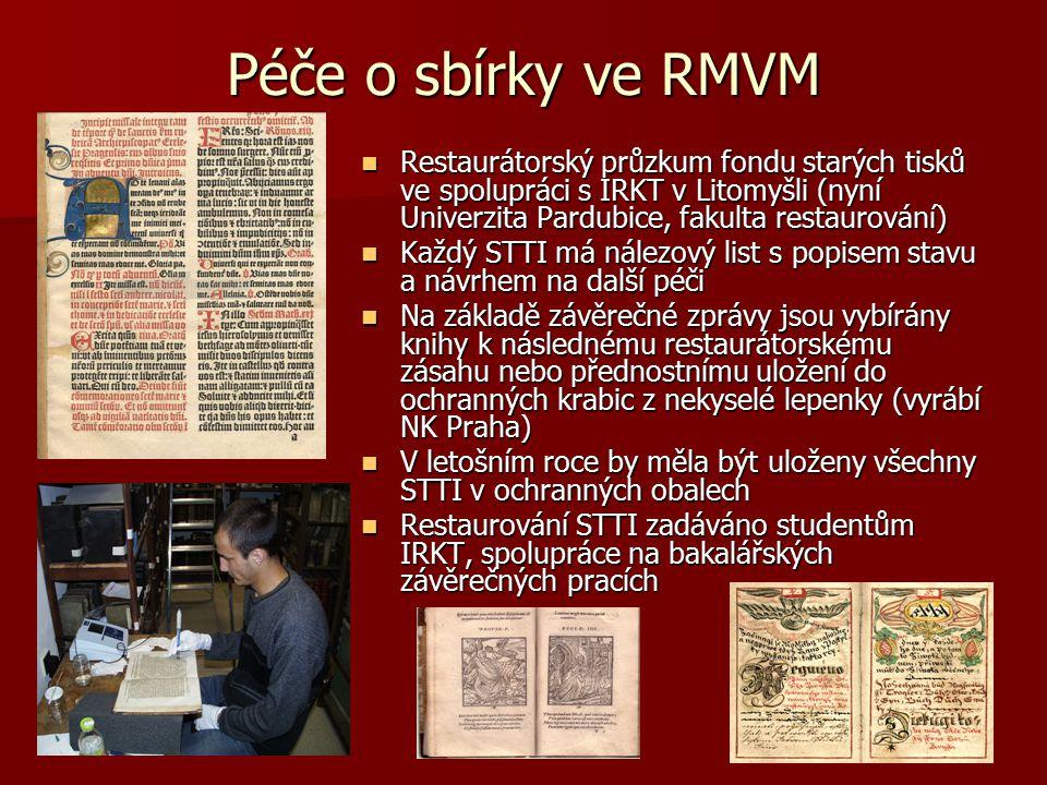 Péče o sbírky ve RMVM Restaurátorský průzkum fondu starých tisků ve spolupráci s IRKT v Litomyšli (nyní Univerzita Pardubice, fakulta restaurování)