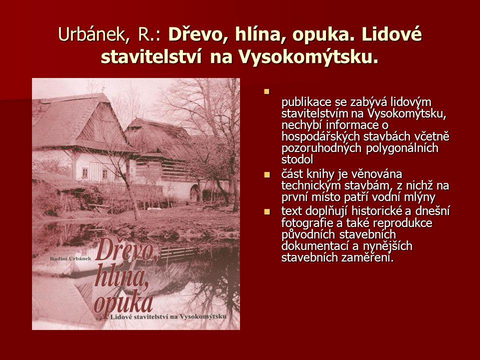 Urbánek, R.: Dřevo, hlína, opuka. Lidové stavitelství na Vysokomýtsku.
