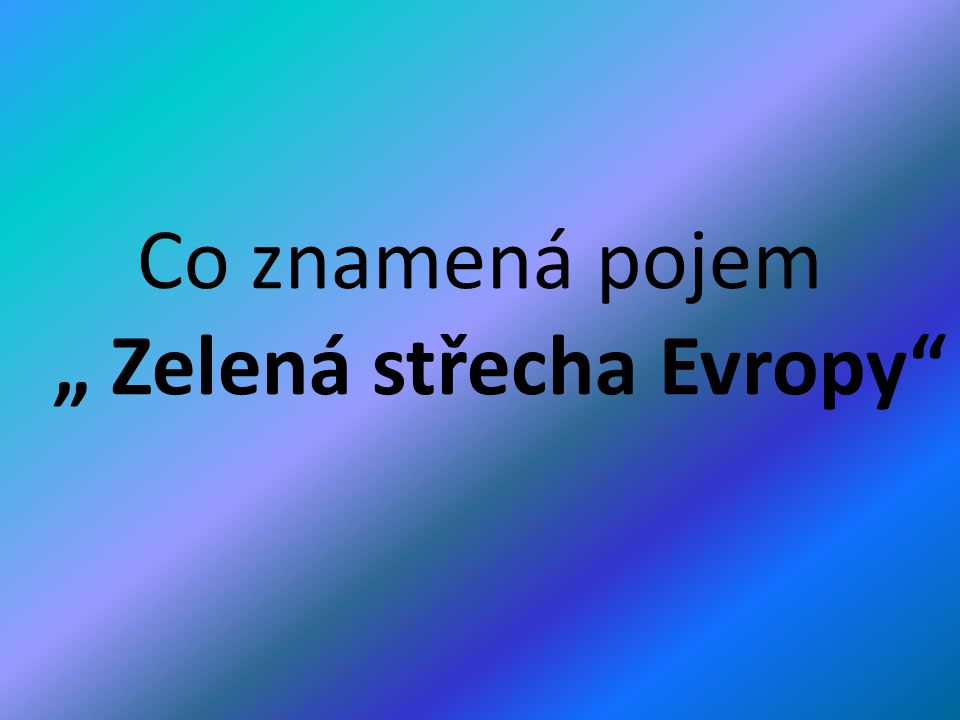 """"""" Zelená střecha Evropy"""
