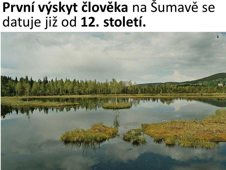 První výskyt člověka na Šumavě se datuje již od 12. století.