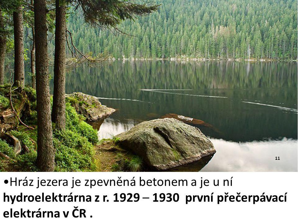 11 Hráz jezera je zpevněná betonem a je u ní hydroelektrárna z r.