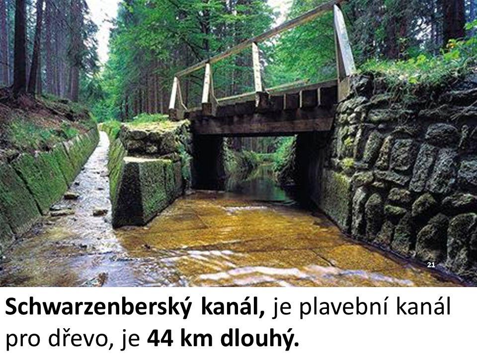 Schwarzenberský kanál, je plavební kanál pro dřevo, je 44 km dlouhý.